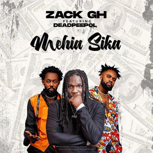 Zack Gh - Mehia Sika Ft. Dead Peepol