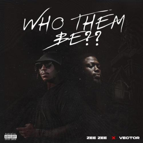 Zee Zee - Who Them Be Ft. Vector