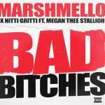 Marshmello Ft. Nitti Gritti & Megan Thee Stallion – Bad Bitches
