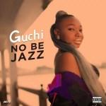 Guchi – No Be Jazz