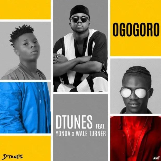 D'Tunes - Ogogoro ft Wale Turner & Yonda [AuDio]