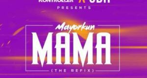 Crowd Kontroller & ODH – Mama (Refix) ft Mayorkun [AuDio]