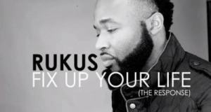 Rukus – Fix Up Your Life (The Response to M.I) [AuDio]