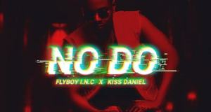 Kiss Daniel & Flyboy I.N.C – No Do [AuDio]