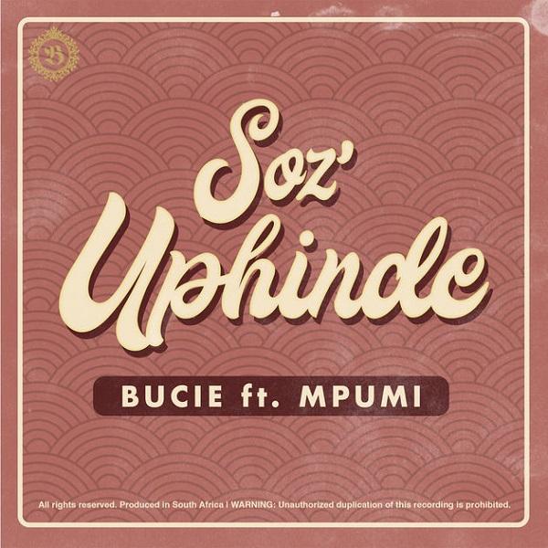 DOWNLOAD MP3:Bucie – Soz'Uphinde ft. Mpumi