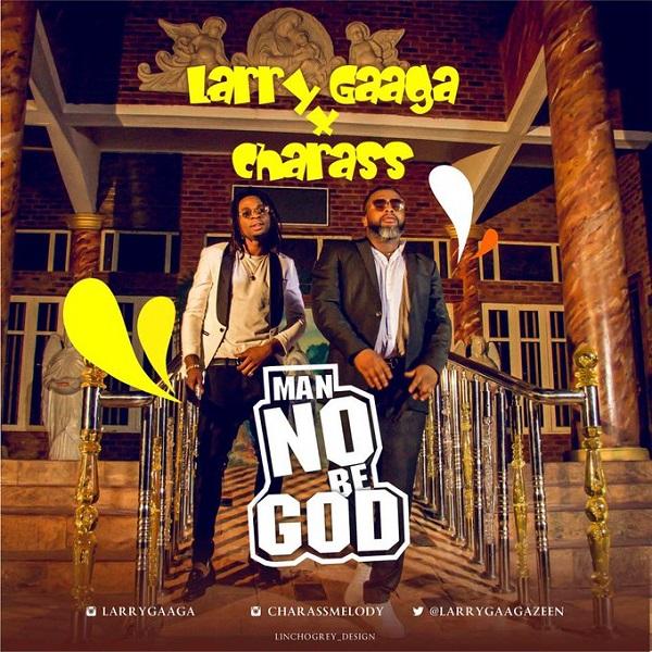 Larry-Gaaga-Man-No-Be-God-Artwork Larry Gaaga – Man No Be God ft. Charass