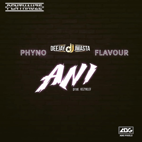 Download mp3 Deejay J Masta Ani ft Phyno and Flavour mp3 download