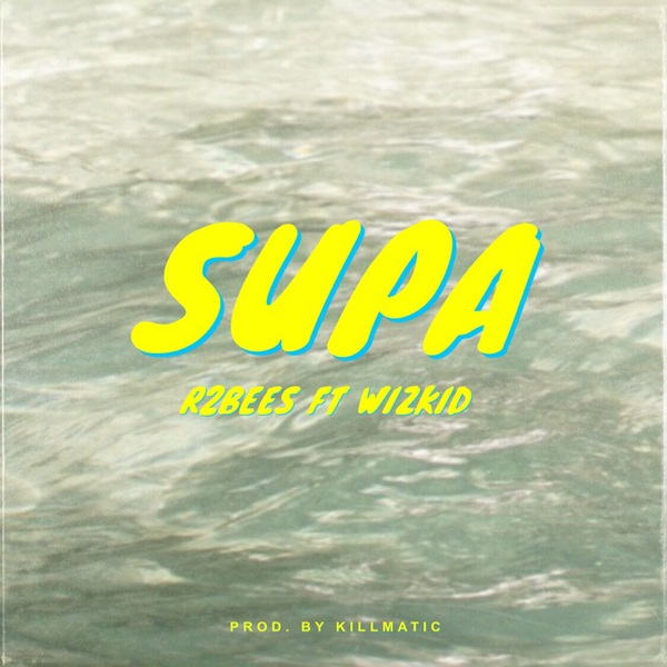 MUSIC: R2Bees  ft. Wizkid– Supa