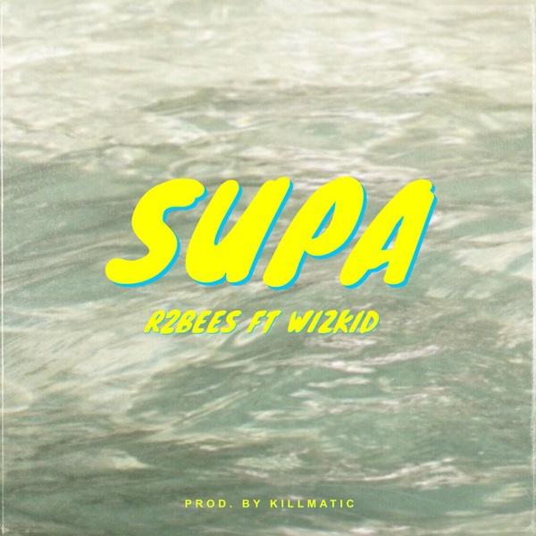 "R2Bees – ""Supa"" ft. Wizkid"