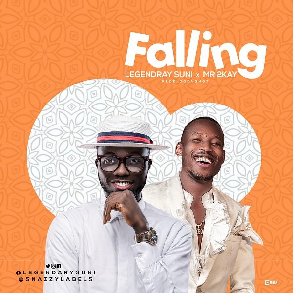 MUSIC:  Legendary Suni  &. Mr 2kay – Falling