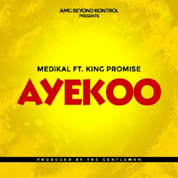 Download mp3 Medikal Ayekoo ft King Promise mp3 download