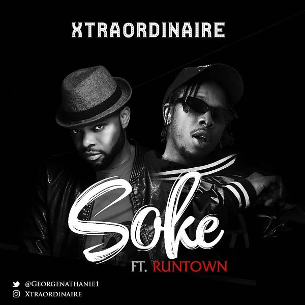 MUSIC: Xtraordinaire ft. Runtown – Soke