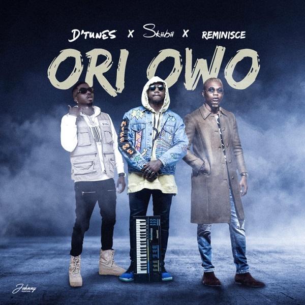 "D'Tunes – ""Ori Owo"" ft. Skiibii & Reminisce"