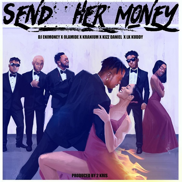 "DJ Enimoney – ""Send Her Money"" ft. LK Kuddy, Kizz Daniel, Olamide & Kranium"