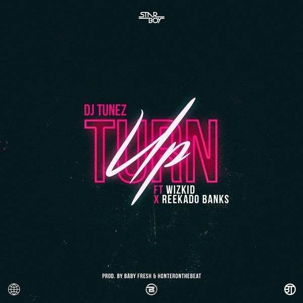 Mp3 Download: DJ Tunez – Turn Up ft. Wizkid & Reekado Banks