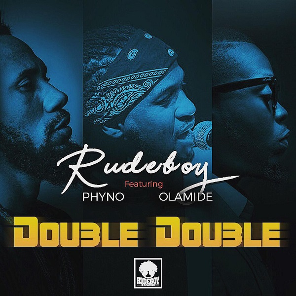 "Rudeboy – ""Double Double"" ft. Phyno & Olamide"