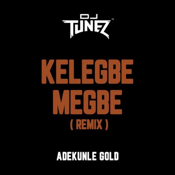 Adekunle Gold  – Kelegbe Megbe Remix ft. DJ Tunez