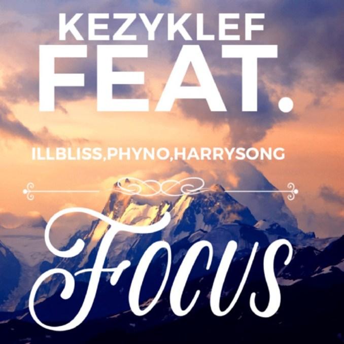 Kezyklef Focus - Kezyklef – Focus ft. Illbliss, Phyno, Harrysong