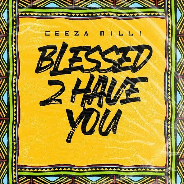 Ceeza Milli - Blessed 2 Are you