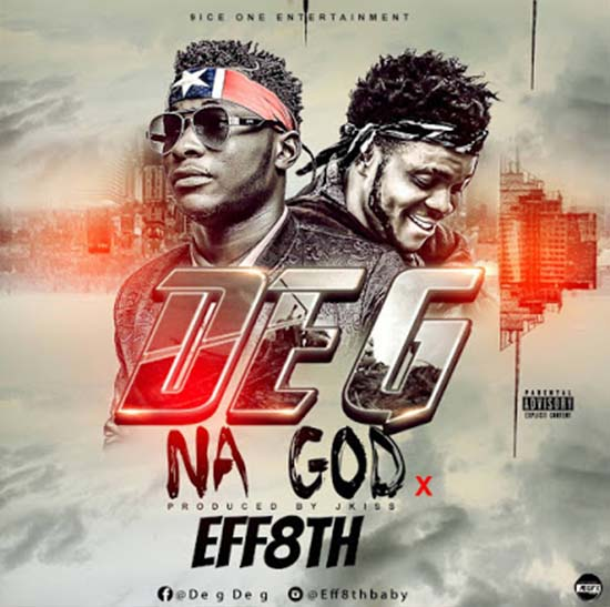 MUSIC: De G - Na God_ft_Eff8th_(Prod. Jay Kiss)