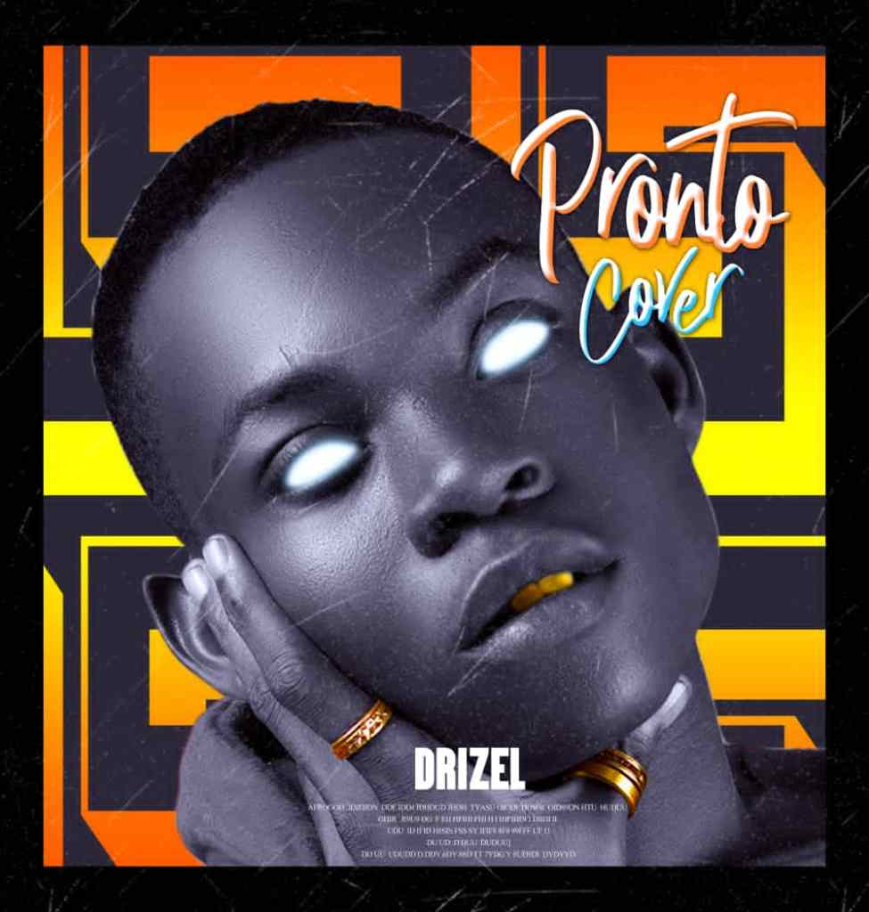 IMG 20210301 WA0036 - Drizel - Pronto Cover (MUSIC)