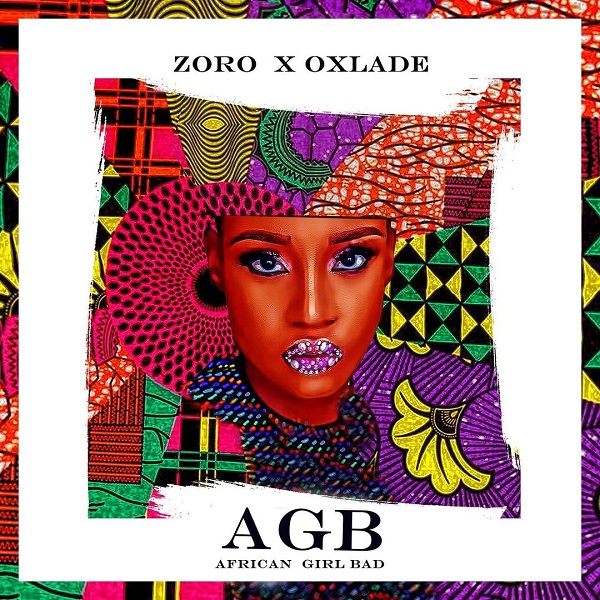 """[Music] Zoro – """"African Girl Bad"""" (AGB) ft. Oxlade"""