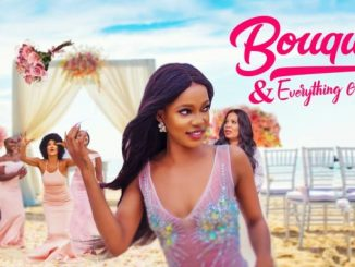 Bouquet And Everything After – Nollywood Movie