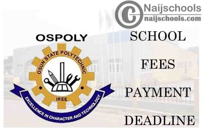 OSPOLY 2021 School Fees Payment Deadline for ND I HND 1, HND II and NCE Students | CHECK NOW