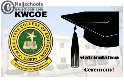 Kwara State College of Education (KWCOE) Ilorin Matriculation Ceremony Schedule for 2020/2021 Academic Session   CHECK NOW