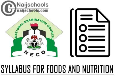 NECO Syllabus for Foods and Nutrition 2020/2021 SSCE & GCE | DOWNLOAD & CHECK NOW