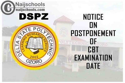 Delta State Polytechnic Ozoro (DSPZ) Notice on Postponement of 2021 CBT Examination Commencement Date | CHECK NOW
