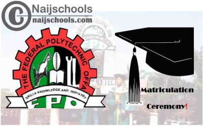 Federal Polytechnic Offa (FPO) 27th Matriculation Ceremony Schedule for 2020/2021 Newly Admitted Students   CHECK NOW
