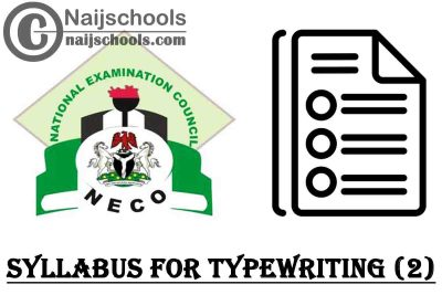 NECO Syllabus for Typewriting (2) 2020/2021 SSCE & GCE   DOWNLOAD & CHECK NOW
