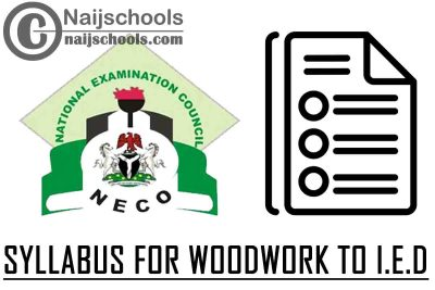 NECO Syllabus for Woodwork to I.E.D 2020/2021 SSCE & GCE | DOWNLOAD & CHECK NOW