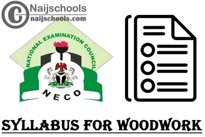 NECO Syllabus for Woodwork 2020/2021 SSCE & GCE   DOWNLOAD & CHECK NOW