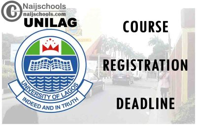 University of Lagos (UNILAG) Course Registration Deadline for 2nd Semester 2019/2020 Academic Session | CHECK NOW