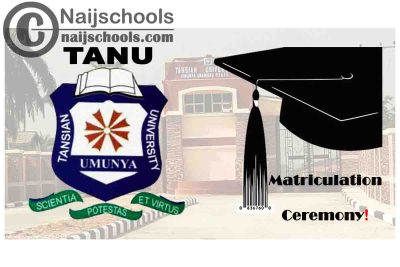 Tansian University 14th Matriculation Ceremony Schedule for 2020/2021 Newly Admitted Students | CHECK NOW