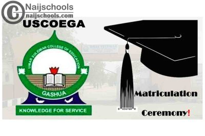 Umar Suleiman College of Education Gashua (USCOEGA) 2020/2021 Matriculation Ceremony Schedule   CHECK NOW