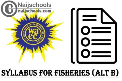 WAEC Syllabus for Fisheries (ALT B) 2020/2021 SSCE & GCE | DOWNLOAD & CHECK NOW