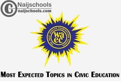 Most Expected Topics in 2021 WAEC Civic Education SSCE & GCE | CHECK NOW