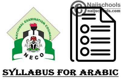 NECO Syllabus for Arabic 2020/2021 SSCE & GCE | DOWNLOAD & CHECK NOW