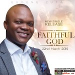 "Eugene Zuta releases Artwork & video trailer for ""Faithful God"" scheduled to be released on Friday"