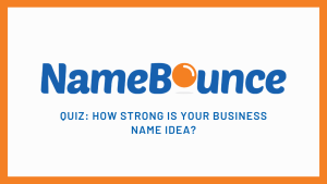 How Strong is Your Business Name Idea?  Take This Quiz and Find Out!
