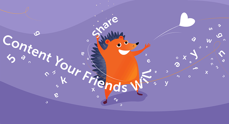 """Hedgehog with words """"content your friends will share"""""""