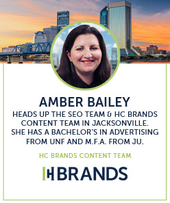 amber bailey heads up the seo team and hc brands content team in jacksonville, she has a bachelor's in advertising from unf and a m.f.a from JU