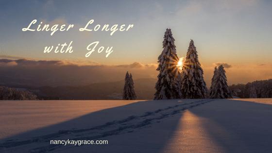 Linger longer with joy