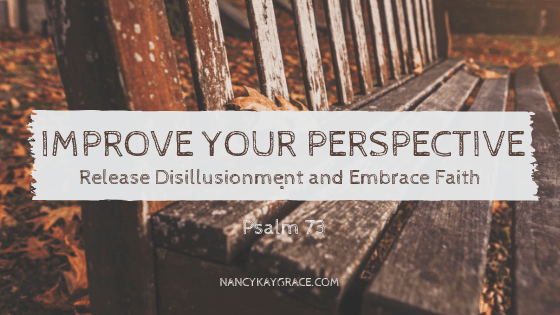 Improve Your Perspective: Release Disillusionment and Embrace Faith