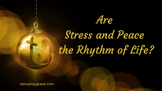Stress and Peace the Rhythm of Life