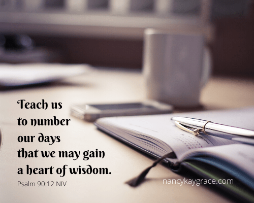 Teach us to number our days that we may gain a heart of wisdom, each year.