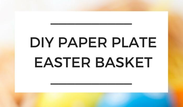 DIY Paper Plate Easter Basket Olivia Foster NANNY SHECANDO